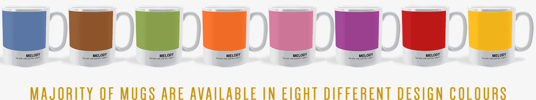 majority of our mug designs are available in 8 different colours