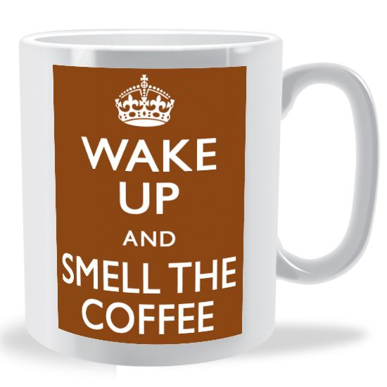 Image result for wake up and smell the coffee