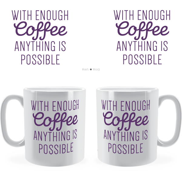 With Enough Coffee Anything Is Possible Man Mug