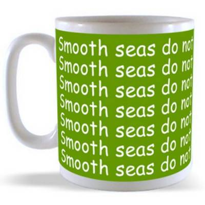 Smooth seas do not make skilful Sailors Mug