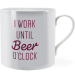 I work until beer o'clock ~ Man Mug