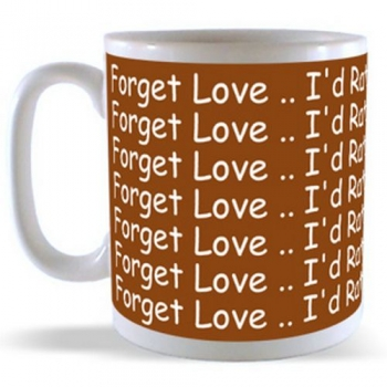 Forget Love .. I'd Rather Fall In Chocolate Mug