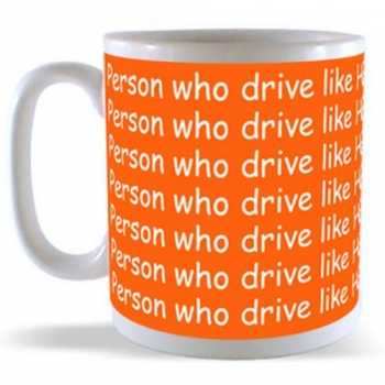 Person who drive like HELL, bound to get there Mug