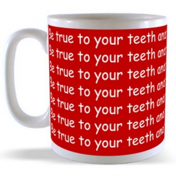 Be true to your teeth and they won't be false to you Mug
