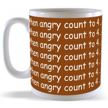 When angry count to 4 .. when very angry SWEAR! Mug
