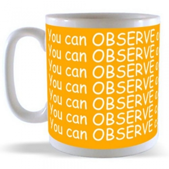 You can OBSERVE a lot .. by WATCHING Mug
