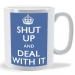 Shut Up and Deal With It Keep Calm Mug