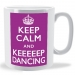 Keep Calm and Keeeeep Dancing Mug