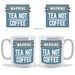 Tea Not Coffee Warning mug