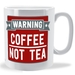 Coffee not Tea Warning mug