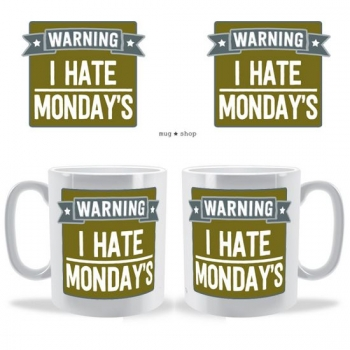 I Hate Mondays Warning mug