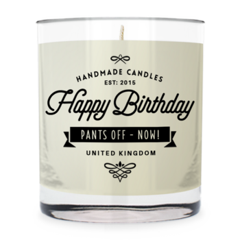 Happy Birthday - Pants off now ~ scented candle