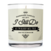 I still Do - As I'm Bloody well told ~ scented candle