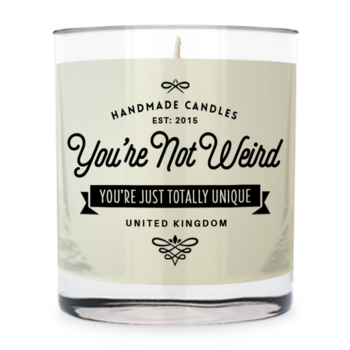 You're Not Weird ~ ScentedCandle