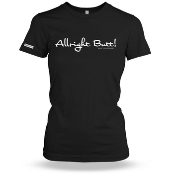 Allright Butt - Whats Occurring? Ladies t shirt