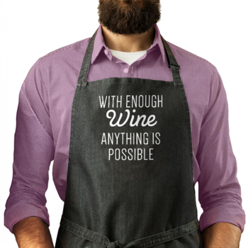 With Enough Wine anything is possible - Man Apron