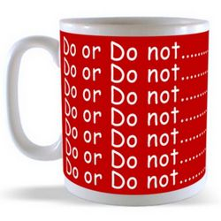 Do or Do not............There is no TRY! Mug