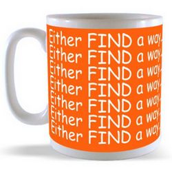 Either FIND a way..............or MAKE one! Mug