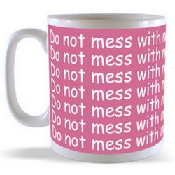 Do not mess with me You will NOT win! Mug
