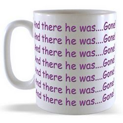 And there he was....Gone! (Wraparound) Mug
