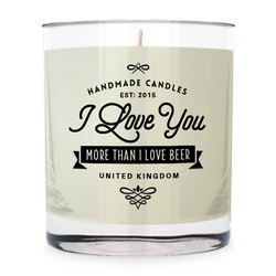 I Love You - More than I love beer ~ scented candle